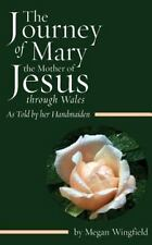 The Journey of Mary the Mother of Jesus, Through Wales - As Told by Her...