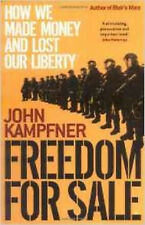 Freedom for Sale: How We Made Money and Lost Our Liberty, New, Kampfner, John Bo