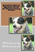 Australian Cattle Dog Behavior and Training Tips by Vince Stead (2015,.