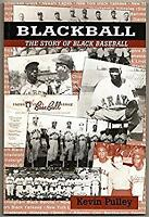 Blackball, the Story of Black Baseball by Pulley, Kevin