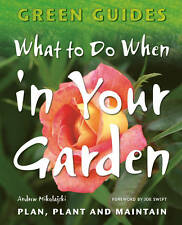 What To Do When In Your Garden: Plan, Plant and Maintain by Andrew Mikolajski...
