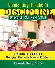 Elementary Teachers Discipline Problem Solver: A Practical A-Z Guide for Managi