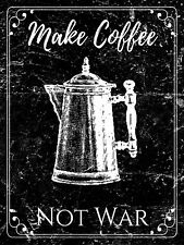 METAL VINTAGE SHABBY-CHIC TIN MAKE COFFEE NOT WAR WALL PLAQUE