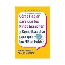 Como Hablar para Que los Ninos Escuchen : Y Como Escuchar para Que los Ninos...