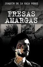 Fresas Amargas by JoaquÍN De La Gala PÉRez (2012, Paperback)