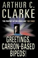 Greetings, Carbon-Based Bipeds! by Clarke, Arthur C. Paperback Book The Cheap