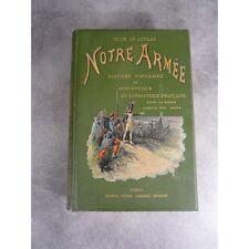 Dick de Lonlay Notre armée Histoire infanterie Française nombreuses illustration
