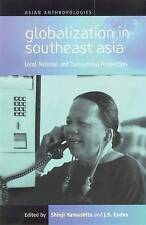 ASIAN ANTHROPOLOGIES: GLOBALIZATION IN SOUTHEAST ASIA: LOCAL, NATIONAL AND TRANS