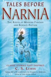 Tales Before Narnia: The Roots Von Modern Fantasy Und Science Fiction Perfekt