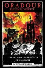 Oradour-The Final Verdict: Worst Nazi War Crime in France, the Controversial Tri
