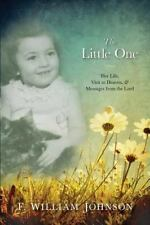 The Little One : The Life of Joan Johnson, Her near Death Experience to...