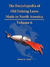 The Encyclodpedia of Old Fishing Lures : Made in North America by Robert A....