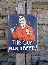 Funny Metal Sign This Guy Needs Beer Retro Ad Wall Man Cave Bar Decor  Gift USA
