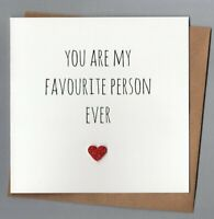 CUTE  ANNIVERSARY CARD/BIRTHDAY/VALENTINES/LOVE/ROMANTIC - FAVOURITE PERSON EVER
