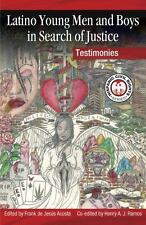 Latino Young Men and Boys in Search of Justice : Testimonies by Henry A. J....