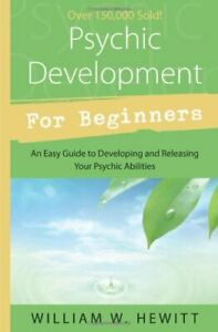 Psychic Development for Beginners: An Easy Guide... by Hewitt, William Paperback