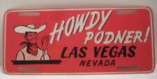 Fabulous Old Painted Steel Souvenir License Plate Las Vegas Nevada HOWDY PODNER!