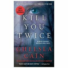 Kill You Twice by Chelsea Cain (Archie Sheridan/Gretchen Lowell #6)(2013 PB)9049