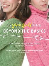 The Yarn Girls' Guide to Beyond the Basics by Julie Carles, Jordana Jacobs...