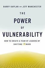 The Power of Vulnerability: How to Create a Team of Leaders by Shifting Inward (