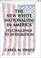 The New White Nationalism in America: Its Challenge to Integration, Swain, Carol