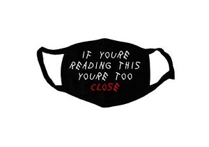 """Face Mask Reusable Washable, Earloop Adult, unisex """"you're too close"""" funny"""