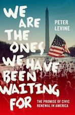 We Are the Ones We Have Been Waiting For : The Promise of Civic Renewal in...