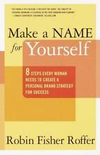 Make a Name for Yourself : Eight Steps Every Woman Needs to Create a Personal...