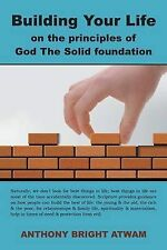 NEW Building Your Life on the principles of God: The Solid foundation