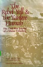 The Rebel Yell & The Yankee Hurrah The Civil War Journal Of A Maine Volunteer PB