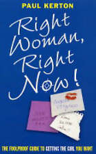 Right Woman, Right Now: The Foolproof Guide to Getting the Girl You Want, Kerton