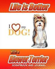 Dog Scrapbook: Life Is Better with a Biewer Terrier Scrapbook and Journal :.