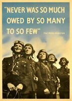 224596 NEVER WAS SO MUCH OWED BY SO MANY TO SO FEW GLOSSY POSTER  AU