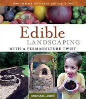 Edible Landscaping With a Permaculture Twist : How to Have Your Yard and Eat ...
