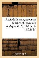 Recit De La Mort, et Pompe Funebre observee aux obseques du SR Theophile por..