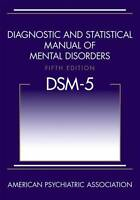 Diagnostic and Statistical Manual of Mental Disorders, DSM-5 5th Edition: 2013