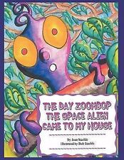 The Day Zoombop the Space Alien Came to My House by Bob Staehle and Joan...