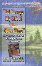 I'd Change My Life If I Had More Time: A Practical Guide to Making Dreams Com...