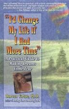 I'd Change My Life If I Had More Time: A Practical Guide to Making Dreams Come