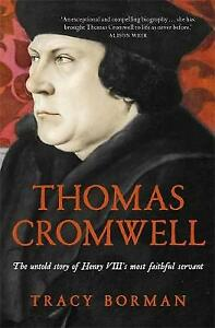 Thomas Cromwell: The untold story of Henry VIII's most faithful servant by Borm