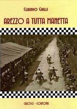 Arezzo a tutta manetta. - La storia completa del motociclisno aretino. Tutte le