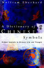 Dictionary of Chinese Symbols: Hidden Symbols in Chinese Life and Thought by...