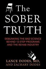The Sober Truth: Debunking the Bad Science Behind 12-Step Programs and the Rehab