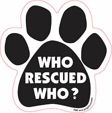 Dog Magnetic Paw Decal - Who Rescued Who ? - Made In Usa