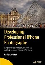 Developing Professional iPhone Photography : Using Photoshop, Lightroom, and ...