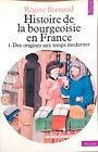 HISTOIRE DE LA BOURGEOISIE EN FRANCE. 1. DES ORIGINES AUX... DI REGINE PERNOUD