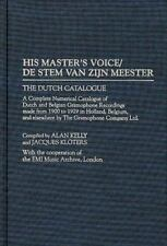 His Master's Voice-De Stem Van Zijn Meester : The Dutch Catalogue a Complete...