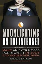 Moonlighting on the Internet: Make An Extra $1000 Per Month in Just 5-10 Hours P