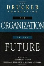 The Drucker Foundation: The Organization of the Future (J-B Leader to Leader .