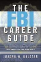 The FBI Career Guide: Inside Information on Getting Chosen for and Succeeding i